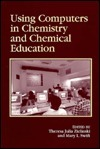 Using Computers In Chemistry And Chemical Education  by  Mary L. Swift