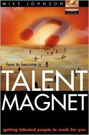 Talent Magnet: Getting Talented People to Work for You (Financial Times Series)  by  Mike Johnson
