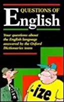 Questions of English: Questions and Answers about English Words, Their Origin, Use, and Meaning, from the Files of the Oxford Word and Language Service