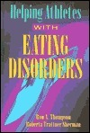 Helping Athletes with Eating Disorders  by  Ron A. Thompson