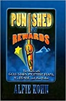 Punished by Rewards: The Trouble with Gold Stars, Incentive Plans, A's, Praise and Other Bribes