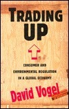 Trading Up: Consumer and Environmental Regulation in a Global Economy  by  David Vogel