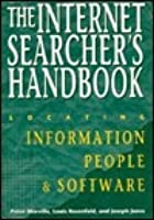 The Internet Searcher's Handbook: Locating Information, People & Software