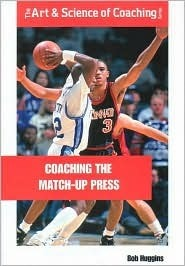 Coaching The Matchup Press: Aggressive Defensive Principles For Winning Basketball  by  Bob Huggins