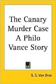 The Canary Murder Case (A Philo Vance Mystery #2) S.S. Van Dine