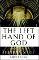 The Left Hand of God: Biography of the Holy Spirit