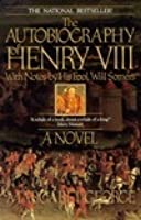 The Autobiography of Henry VIII with Notes by His Fool, Will Somers
