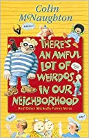 There's an Awful Lot of Weirdos in Our Neighborhood: And Other Wickedly Funny Verse