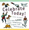 Celebrate Today!: More than 4,000 Holidays, Celebrations, Origins, and Anniversaries  by  John Kremer