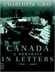 Canada: A Portrait in Letters, 1800-2000  by  Charlotte Gray