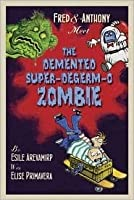 Fred & Anthony Meet the DeMented Super-Degerm-O Zombie