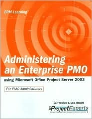 Administering an Enterprise Pmo Using Microsoft Office Project Server 2003  by  Gary L. Chefetz