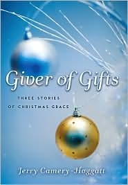 Giver of Gifts: Three Stories of Christmas Grace Jerry Camery-Hoggatt