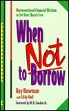 When Not to Borrow  by  Ray Bowman