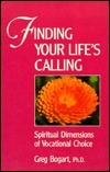 Finding Your Lifes Calling: Spiritual Dimensions of Vocational Choice Gregory C. Bogart