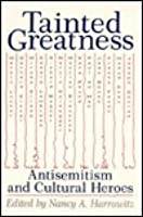 Tainted Greatness: Antisemitism and Cultural Heroes  by  Nancy A. Harrowitz