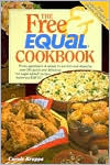 The Free and Equal Cookbook: Over 160 Quick and Delicious No Sugar Added Recipes Second Edition Carole Kruppa