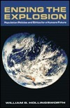 Ending the Explosion: Population Policies and Ethics for a Humane Future William G. Hollingsworth