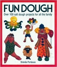 Fun Dough: Over 100 Salt Dough Projects for All the Family  by  Brenda Porteous