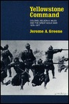 Yellowstone Command: Colonel Nelson A. Miles and the Great Sioux War, 1876-1877 Jerome A. Greene
