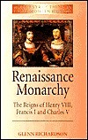 Renaissance Monarchy: The Reigns of Henry VIII, Francis I and Charles V  by  Glenn Richardson