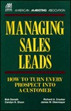 Managing Sales Leads: How To Turn Every Prospect Into A Customer  by  Bob Donath