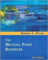 The Mutual Fund Business (2nd Edition) Robert C. Pozen