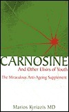 Carnosine: And Other Elixirs of Youth the Miraculous Anti-Aging Supplement Marios Kyriazis