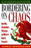 Bordering on Chaos: Guerrillas, Stockbrokers, Politicians, and Mexicos Road to Prosperity Andrés Oppenheimer