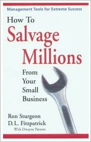 How to Salvage Millions from Your Small Business: Management Tools for Extreme Success  by  Ron Sturgeon