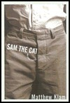 Sam the Cat: and Other Stories  by  Matthew Klam
