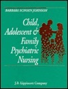 Child, Adolescent, And Family Psychiatric Nursing  by  Barbara Schoen Johnson