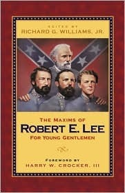 The Maxims of Robert E. Lee for Young Gentlemen  by  Richard G. Williams Jr.