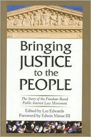 Bringing Justice to the People: The Story of the Freedom--Based Public Law Movement Lee Edwards
