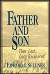 Father and Son: Time Lost, Love Recovered  by  Edward C. Sellner