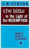 Bible in Light of Our Redempti:  by  E.W. Kenyon
