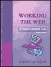 Working The Web: A Students Research Guide  by  Carol Clark Powell