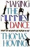 Making the Mummies Dance: Inside the Metropolitan Museum of Art  by  Thomas Hoving