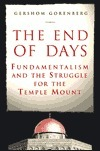 The End of Days: Fundamentalism and the Struggle for the Temple Mount  by  Gershom Gorenberg
