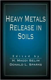 Heavy Metals Release in Soils  by  H. Magdi Selim