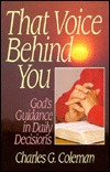 That Voice Behind You: Gods Guidance in Daily Decisions  by  Charles G. Coleman