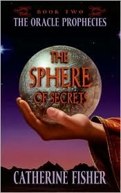 The Sphere of Secrets (The Oracle Prophecies, #2)  by  Catherine Fisher