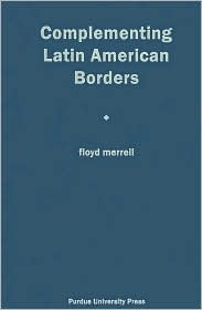 Complementing Latin American Borders  by  Floyd Merrell