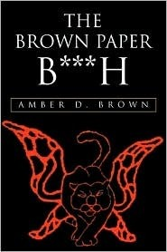 The Brown Paper B***h  by  Amber D. Brown