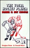 Total Hockey Player: Brawn Is Not Enough (123p) Douglas J. Thom