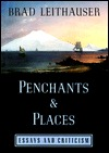 Penchants and Places: Essays and Criticism Brad Leithauser