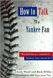 How to Talk to a Yankee Fan -- 2007 Edition Andy Wasif
