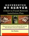Documented NT Server: A Start-To-Finish Network Installation Plan  by  Susan Plumley