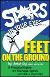 Stars in Your Eyes...Feet on the Ground: A Practical Guide for Teenage Actors  by  Annie  Jay