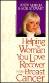 Helping the Woman You Love Recover from Breast Cancer  by  Andy Murcia